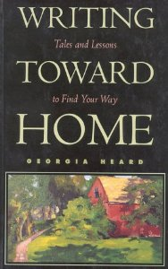 Recommended Reading:  Writing Toward Home: Tales and Lessons to Find Your Way, by  Georgia Heard
