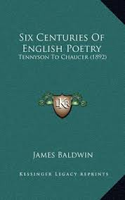 Recommended Reading:  Six Centuries Of English Poetry: Tennyson To Chaucer (1892) by James Baldwin