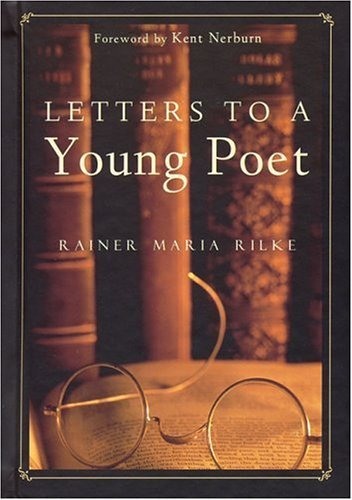 Recommended Reading:  Letters to a Young Poet, by Rainer Maria Rilke