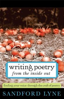 Recommended Reading: Writing Poetry from the Inside Out: Finding Your Voice Through the Craft of Poetry, by Sandford Lyne
