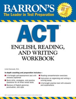 Recommended Reading:  Barron's ACT English, Reading, and Writing Workbook [Paperback] Linda Carnevale M.A. (Author)